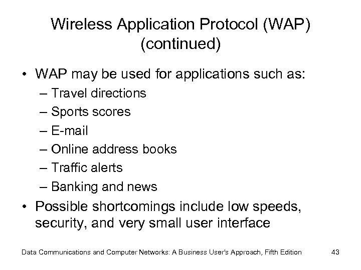 Wireless Application Protocol (WAP) (continued) • WAP may be used for applications such as: