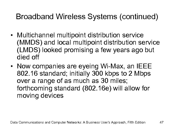 Broadband Wireless Systems (continued) • Multichannel multipoint distribution service (MMDS) and local multipoint distribution