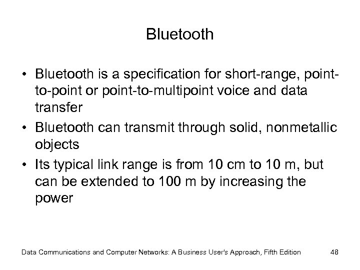 Bluetooth • Bluetooth is a specification for short-range, pointto-point or point-to-multipoint voice and data