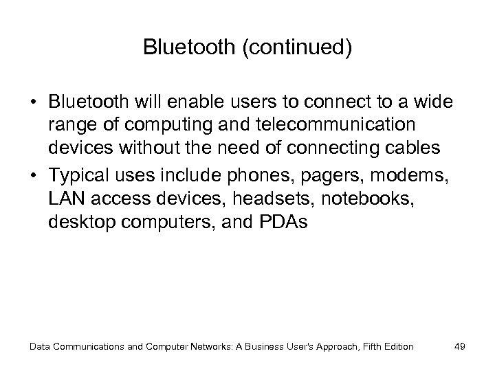 Bluetooth (continued) • Bluetooth will enable users to connect to a wide range of