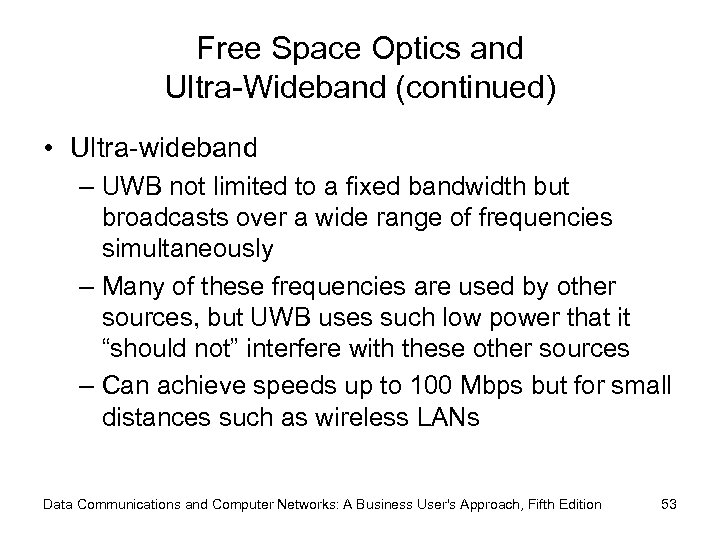 Free Space Optics and Ultra-Wideband (continued) • Ultra-wideband – UWB not limited to a