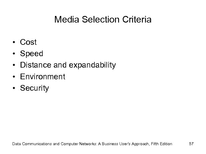 Media Selection Criteria • • • Cost Speed Distance and expandability Environment Security Data