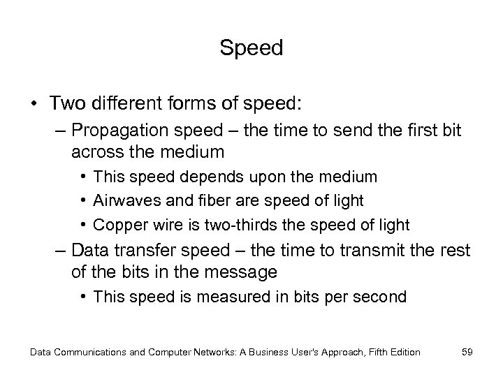Speed • Two different forms of speed: – Propagation speed – the time to