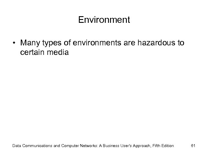 Environment • Many types of environments are hazardous to certain media Data Communications and