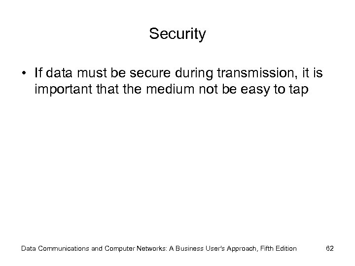 Security • If data must be secure during transmission, it is important that the