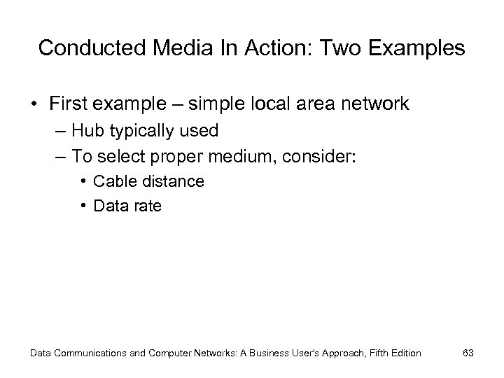 Conducted Media In Action: Two Examples • First example – simple local area network