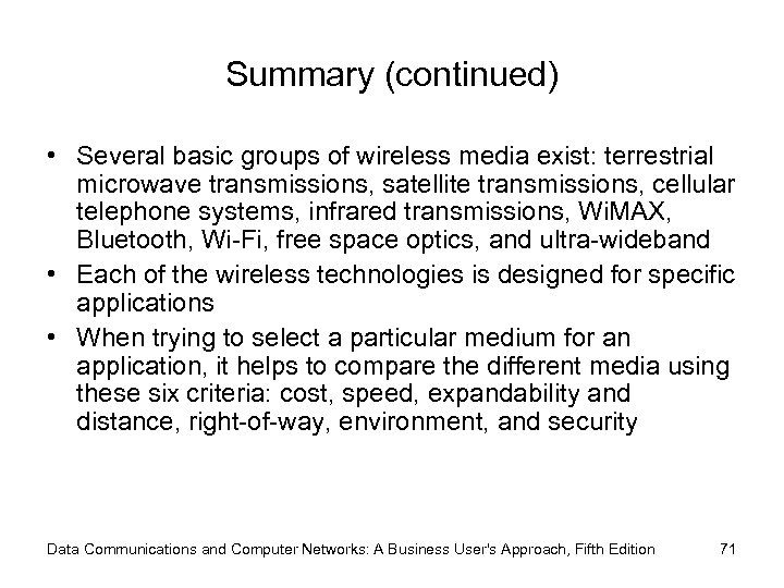 Summary (continued) • Several basic groups of wireless media exist: terrestrial microwave transmissions, satellite