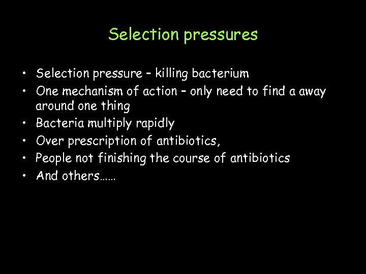 Selection pressures • Selection pressure – killing bacterium • One mechanism of action –