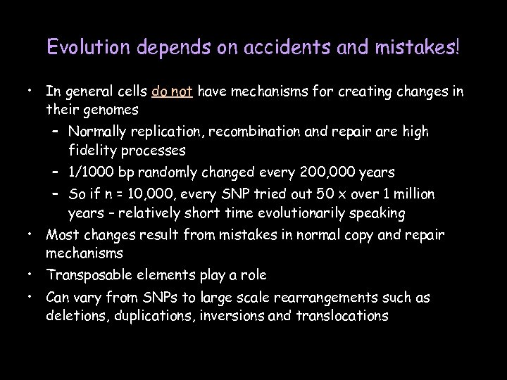 Evolution depends on accidents and mistakes! • In general cells do not have mechanisms