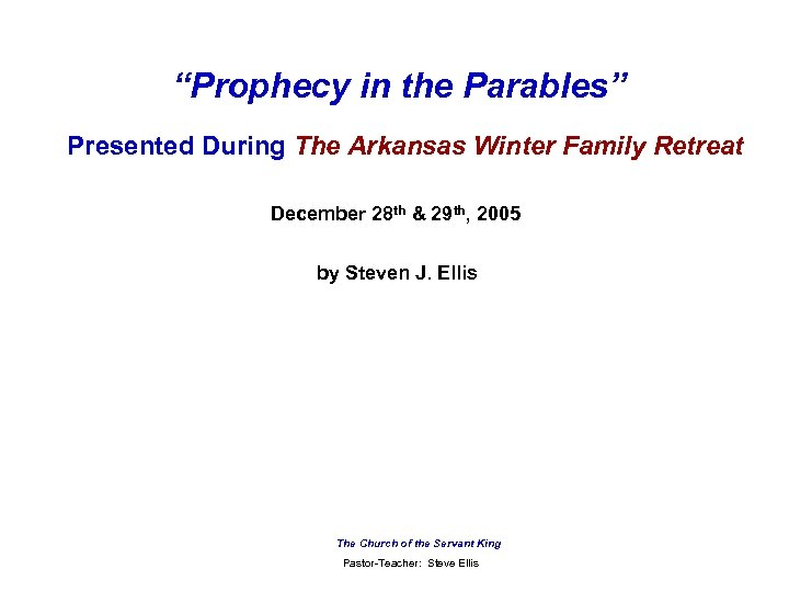 """Prophecy in the Parables"" Presented During The Arkansas Winter Family Retreat December 28 th"