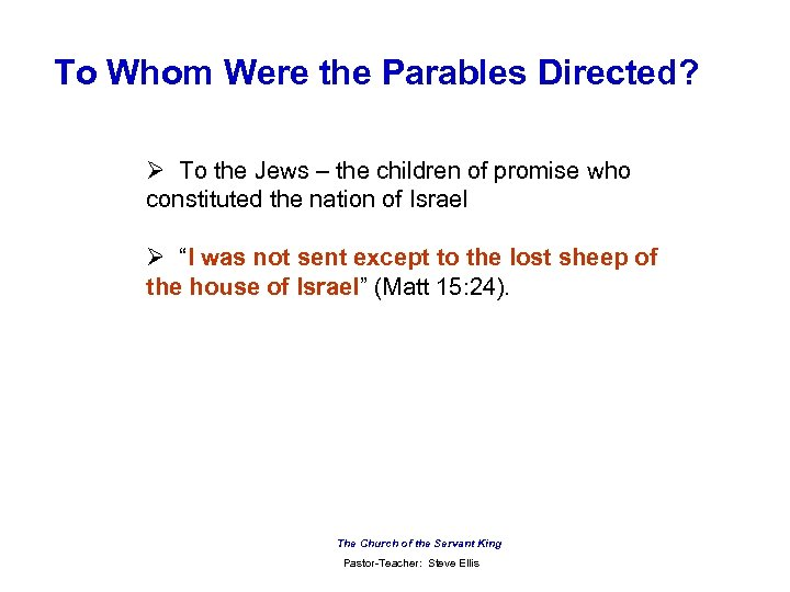 To Whom Were the Parables Directed? Ø To the Jews – the children of