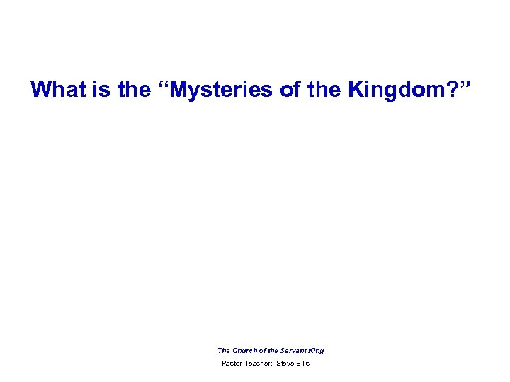 "What is the ""Mysteries of the Kingdom? "" The Church of the Servant King"