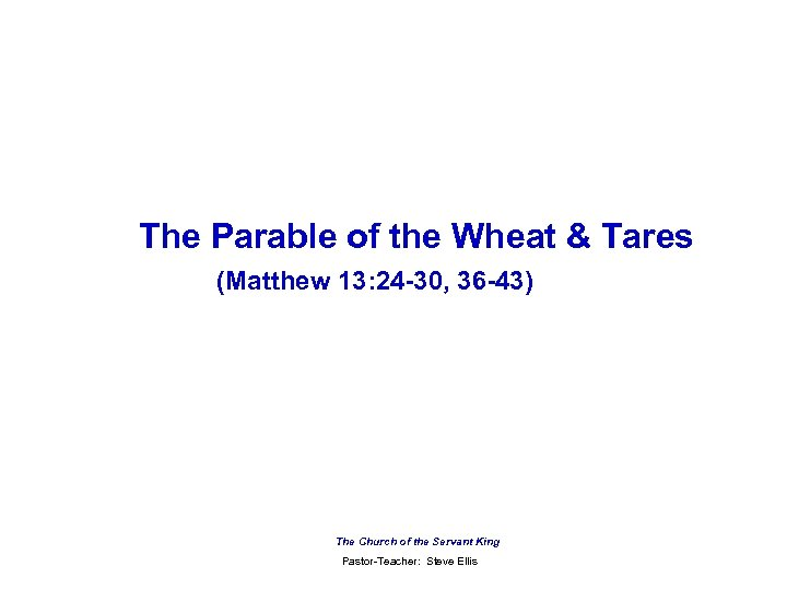 The Parable of the Wheat & Tares (Matthew 13: 24 -30, 36 -43) The
