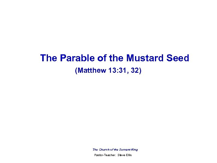 The Parable of the Mustard Seed (Matthew 13: 31, 32) The Church of the