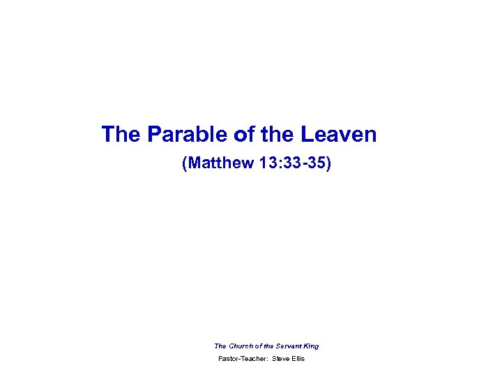 The Parable of the Leaven (Matthew 13: 33 -35) The Church of the Servant