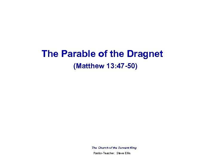 The Parable of the Dragnet (Matthew 13: 47 -50) The Church of the Servant