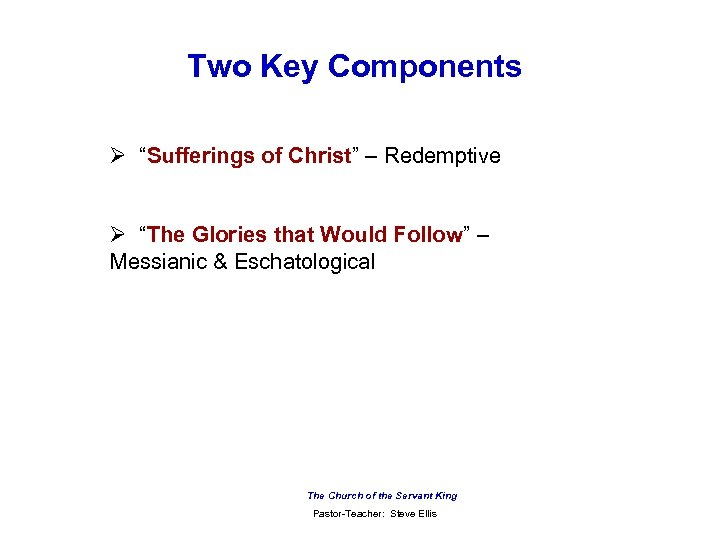"Two Key Components Ø ""Sufferings of Christ"" – Redemptive Ø ""The Glories that Would"