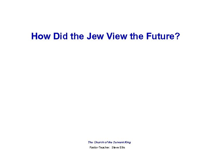 How Did the Jew View the Future? The Church of the Servant King Pastor-Teacher: