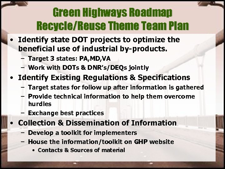 Green Highways Roadmap Recycle/Reuse Theme Team Plan • Identify state DOT projects to optimize
