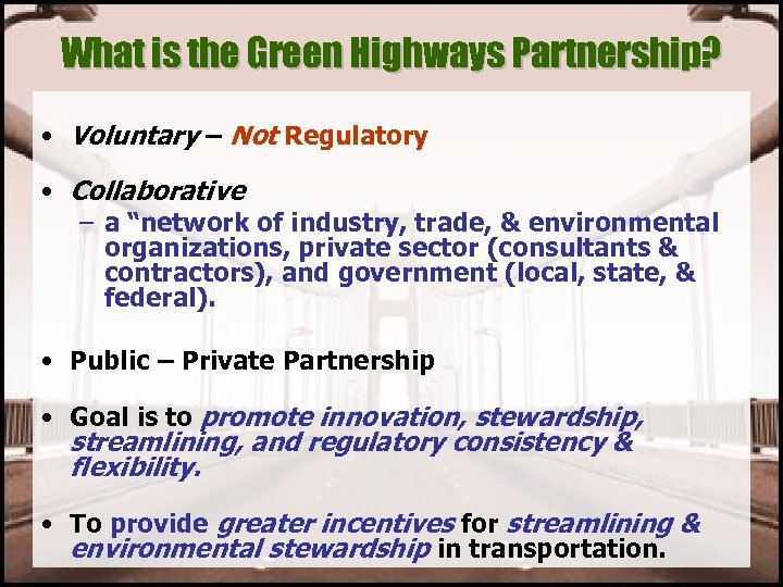 What is the Green Highways Partnership? • Voluntary – Not Regulatory • Collaborative –