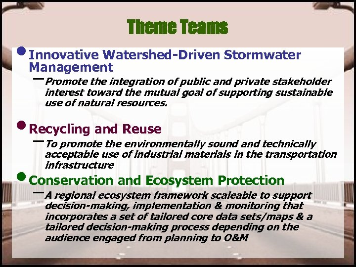 Theme Teams • Innovative Watershed-Driven Stormwater Management –Promote the integration of public and private