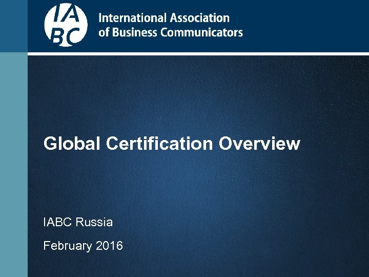 Global Certification Overview IABC Russia February 2016