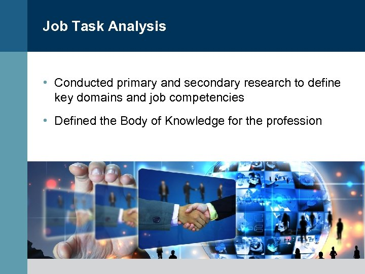 Job Task Analysis • Conducted primary and secondary research to define key domains and