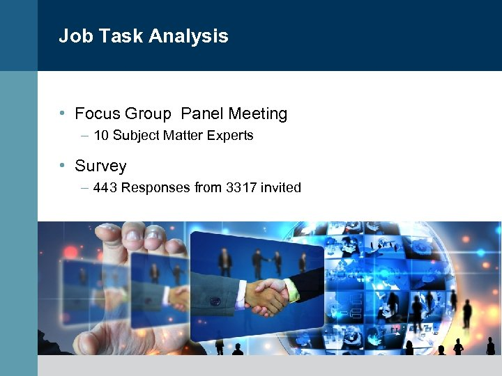 Job Task Analysis • Focus Group Panel Meeting – 10 Subject Matter Experts •