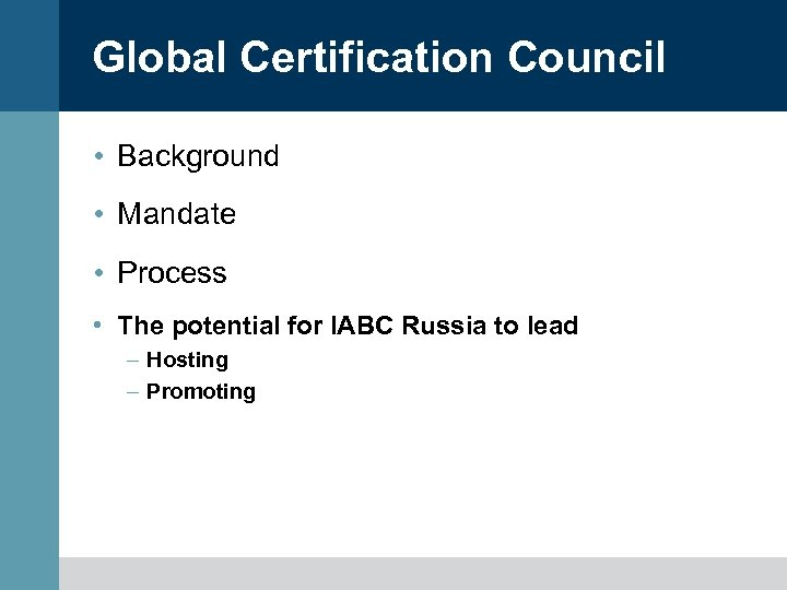 Global Certification Council • Background • Mandate • Process • The potential for IABC