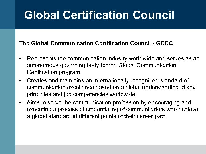 Global Certification Council The Global Communication Certification Council - GCCC • Represents the communication