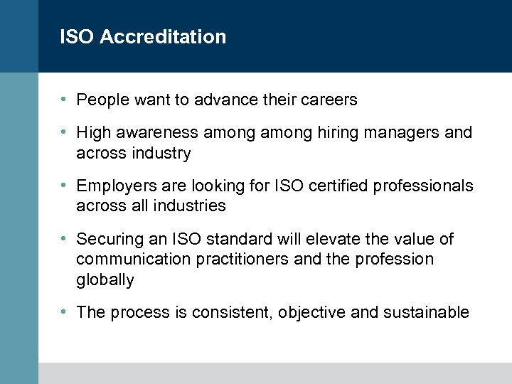 ISO Accreditation • People want to advance their careers • High awareness among hiring
