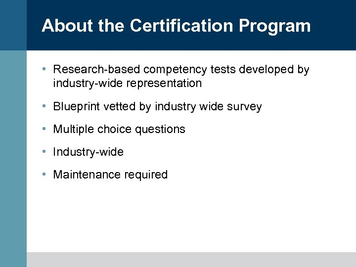 About the Certification Program • Research-based competency tests developed by industry-wide representation • Blueprint