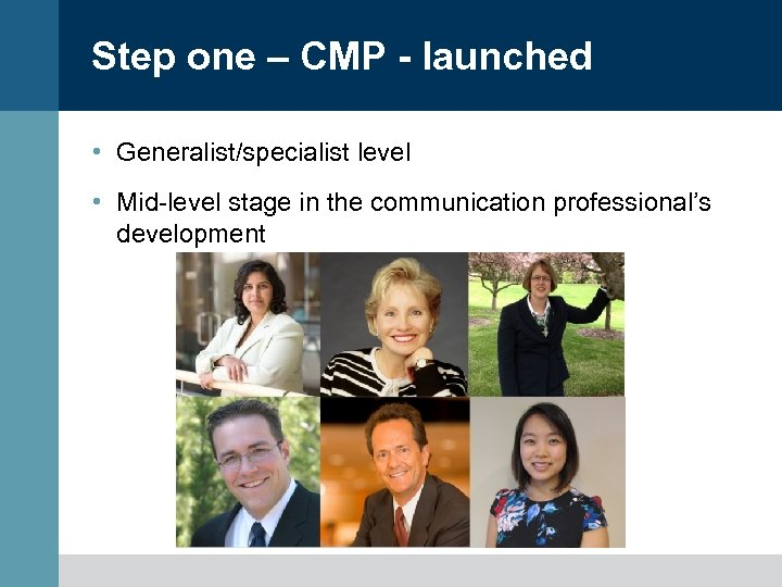 Step one – CMP - launched • Generalist/specialist level • Mid-level stage in the