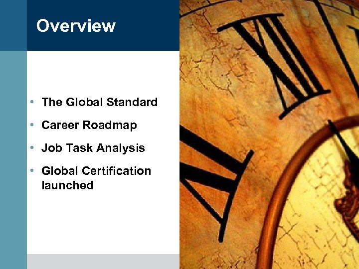 Overview • The Global Standard • Career Roadmap • Job Task Analysis • Global