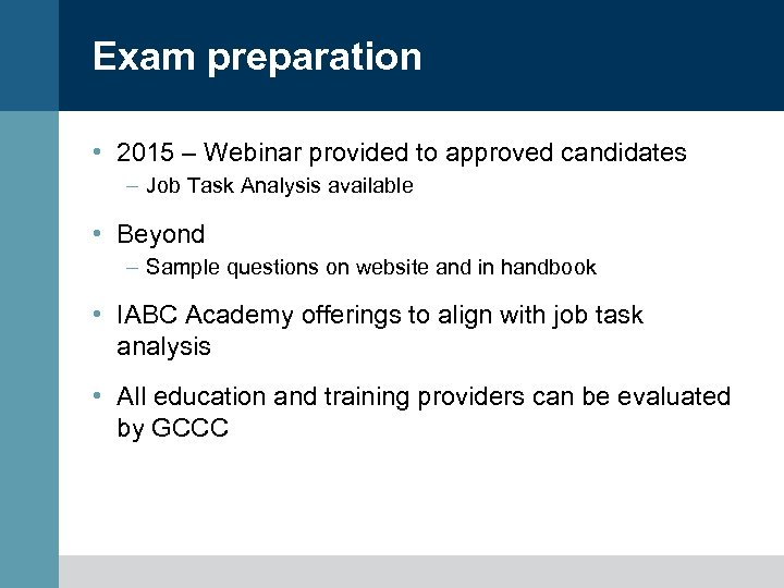 Exam preparation • 2015 – Webinar provided to approved candidates – Job Task Analysis