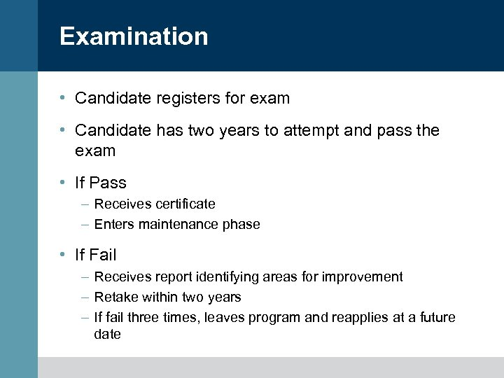 Examination • Candidate registers for exam • Candidate has two years to attempt and