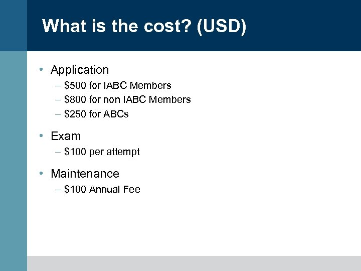 What is the cost? (USD) • Application – $500 for IABC Members – $800
