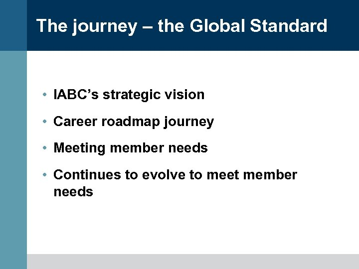 The journey – the Global Standard • IABC's strategic vision • Career roadmap journey