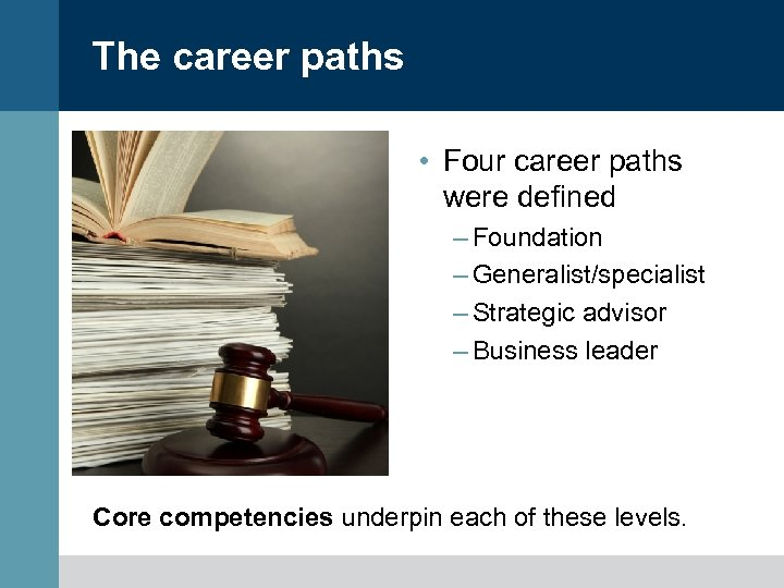 The career paths • Four career paths were defined – Foundation – Generalist/specialist –
