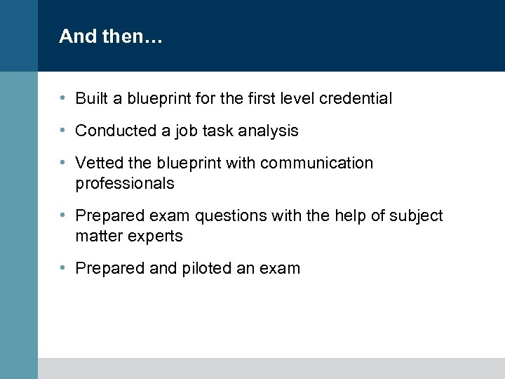 And then… • Built a blueprint for the first level credential • Conducted a