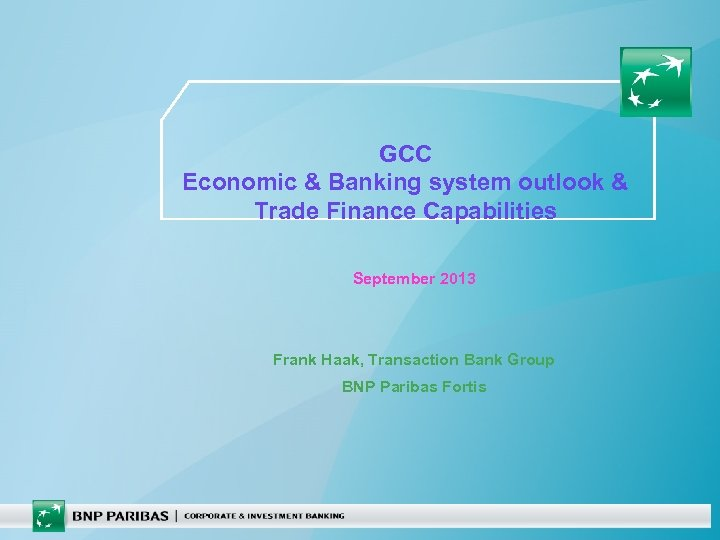 GCC Economic & Banking system outlook & Trade Finance Capabilities September 2013 Frank Haak,