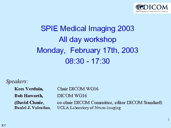 SPIE Medical Imaging 2003 All day workshop Monday, February 17 th, 2003 08: 30