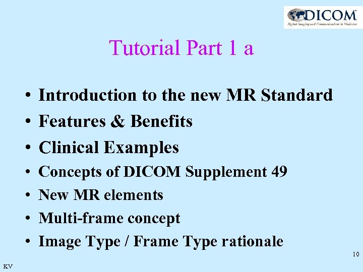 Tutorial Part 1 a • Introduction to the new MR Standard • Features &