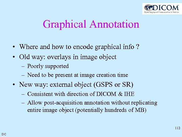 Graphical Annotation • Where and how to encode graphical info ? • Old way: