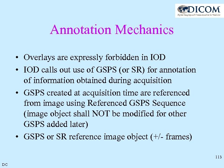 Annotation Mechanics • Overlays are expressly forbidden in IOD • IOD calls out use