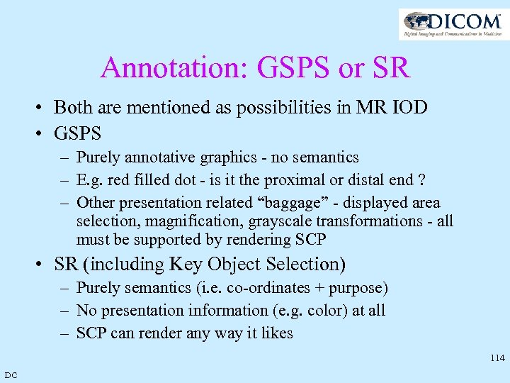 Annotation: GSPS or SR • Both are mentioned as possibilities in MR IOD •
