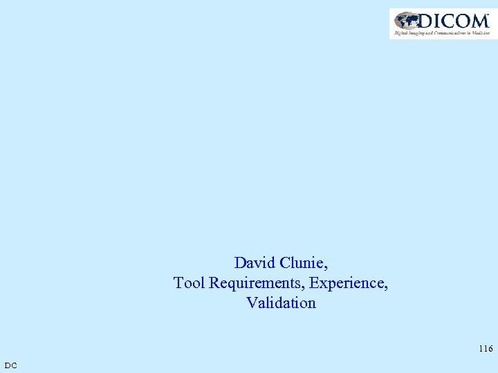 David Clunie, Tool Requirements, Experience, Validation 116 DC