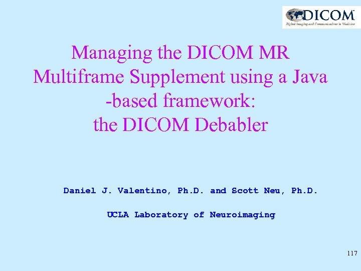 Managing the DICOM MR Multiframe Supplement using a Java -based framework: the DICOM Debabler
