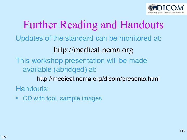 Further Reading and Handouts Updates of the standard can be monitored at: http: //medical.
