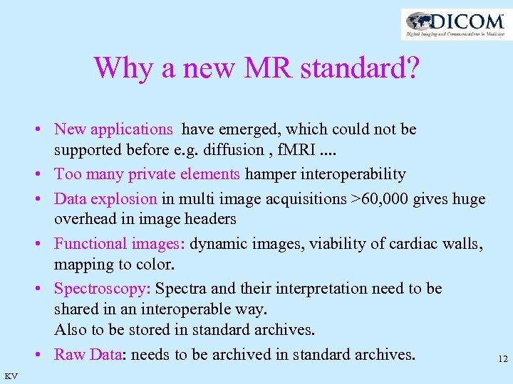 Why a new MR standard? • New applications have emerged, which could not be